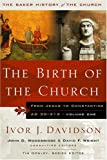 The Birth of the Church: From Jesus to Constantine, AD 30-312 (Baker History of the Church)