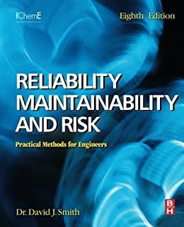 Reliability, Maintainability and Risk: Practical Methods for Engineers including Reliability Centred Maintenance and Safety-Related Systems, 8th Edition by David J. Smith BSc PhD CEng FIEE FIQA HonFSaRS MIGasE. (2011-07-04)