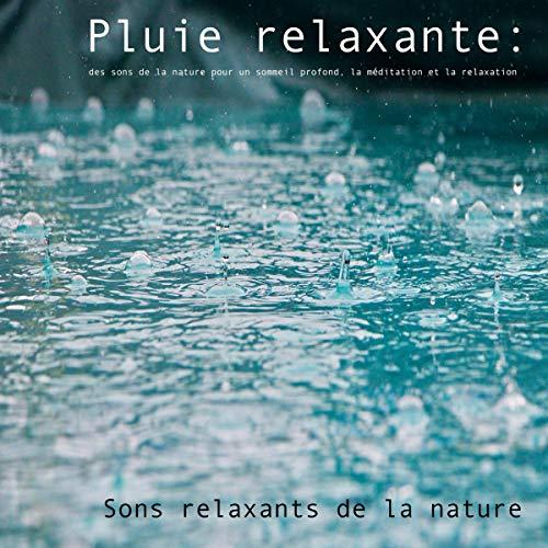 Pluie relaxante - Sons relaxants de la nature: Des sons de la nature pour un sommeil profond, la méditation et la relaxation