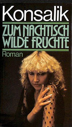 Zum Nachtisch wilde Früchte : Roman Heinz G. Konsalik