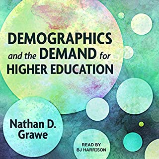 Demographics and the Demand for Higher Education                   Written by:                                                                                                                                 Nathan D. Grawe                               Narrated by:                                                                                                                                 B.J. Harrison                      Length: 6 hrs and 6 mins     Not rated yet     Overall 0.0