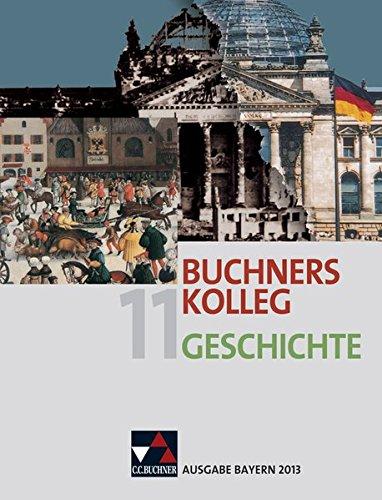 Buchners Kolleg Geschichte – Ausgabe Bayern 2013 / Buchners Kolleg Geschichte Bayern 11 – neu: Unterrichtswerk für die gymnasiale Oberstufe (Buchners ... Unterrichtswerk für die gymnasiale Oberstufe)