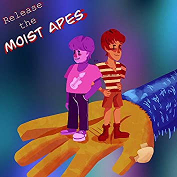 Release the Moist Apes