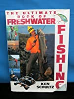 Ultimate Book of Freshwater Fishing 0792456386 Book Cover