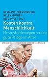 Kosten kontra Menschlichkeit - Herausforderungen an eine gute Pflege im Alter (Ethische Herausforderungen in Medizin und Pflege, Band 6)