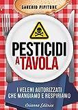 Pesticidi a tavola. I veleni autorizzati che mangiamo e respiriamo