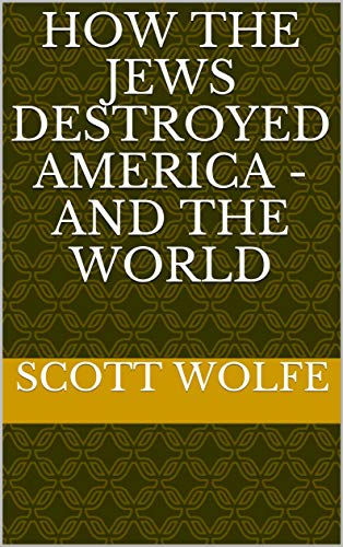 How The Jews Destroyed America - And The World (English Edition) PDF Books