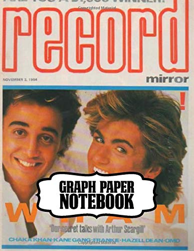Notebook: Wham! English Pop Duo George Michael and Andrew Ridgeley Studio Album Make It Big Worldwide Pop Smash Hit, Supplies Student Teacher Daily ... Man, Woman Paper 8.5 x 11 Inches 110 Pages