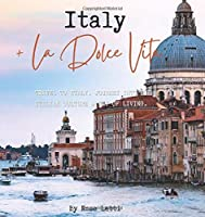 Italy La Dolce Vita: Travel to Italy. Journey into the Italian Culture and Way of Living
