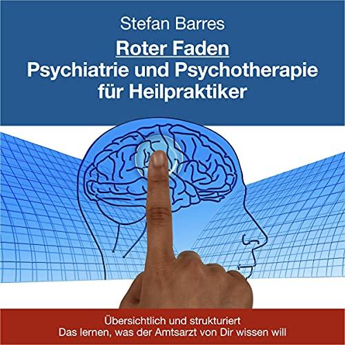 Roter Faden Psychiatrie und Psychotherapie für Heilpraktiker: Übersichtlich und strukturiert das lernen, was der Amtsarzt von Dir wissen will