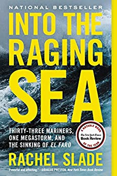 Into the Raging Sea: Thirty-Three Mariners, One Megastorm, and the Sinking of El Faro by [Rachel Slade]
