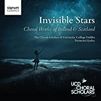 Invisible Stars - Choral Works of Ireland & Scotland by Choral Scholars of University College Dublin