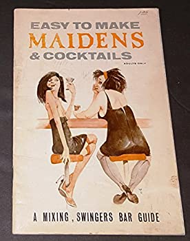 Paperback Easy to Make Maidens & Cocktails: A Mixing, Swingers Bar Guide (adults only) Book