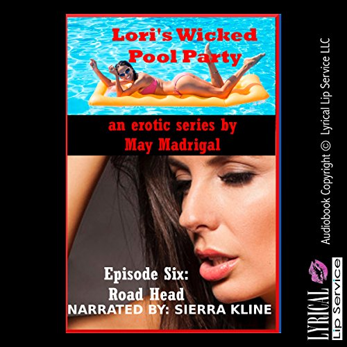 Road Head - Two Younger Women, One Younger Man, and One Vehicle     Lori's Wicked Pool Party, Book 6              By:                                                                                                                                 May Madrigal                               Narrated by:                                                                                                                                 Sierra Kline                      Length: 15 mins     Not rated yet     Overall 0.0