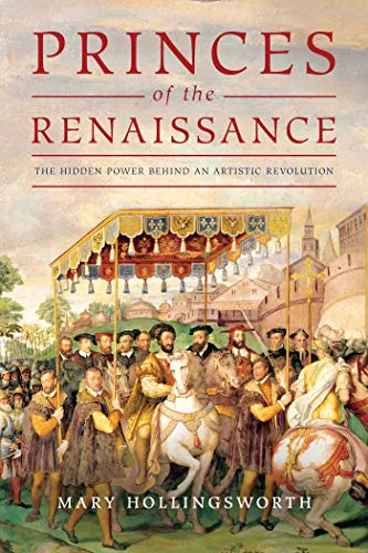 Compare Textbook Prices for Princes of the Renaissance: The Hidden Power Behind an Artistic Revolution  ISBN 9781643135465 by Hollingsworth, Mary