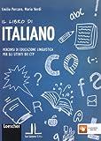 Il libro di italiano. Percorsi di educazione linguistica per gli utenti dei CTP. Per la Sc...
