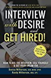 INTERVIEW with DESIRE and GET HIRED!: How to Ace the Interview, Sell Yourself & Get Your Dream Job
