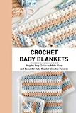 Crochet Baby Blankets: Step by Step Guide to Make Cute and Beautiful Baby Blanket Crochet Patterns: Crochet Pattern for Baby
