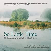 So Little Time: Words and Images for a World in Climate Crisis