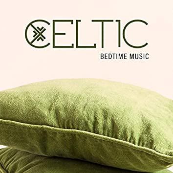 Celtic Bedtime Music: Peaceful Music for Sleep, Dreamy Night, Yoga for Insomnia and Anxiety, Bedtime Meditation, Lullabies for Adults