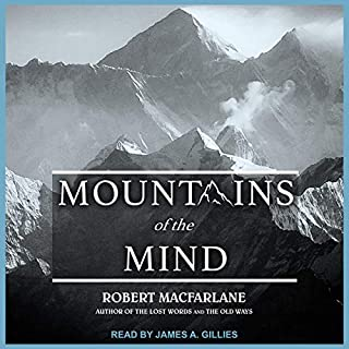 Mountains of the Mind     Adventures in Reaching the Summit              By:                                                                                                                                 Robert Macfarlane                               Narrated by:                                                                                                                                 James A. Gillies                      Length: 9 hrs and 3 mins     Not rated yet     Overall 0.0