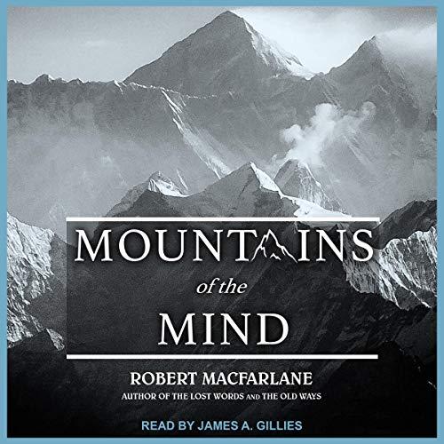 Mountains of the Mind     Adventures in Reaching the Summit              By:                                                                                                                                 Robert Macfarlane                               Narrated by:                                                                                                                                 James A. Gillies                      Length: 9 hrs and 3 mins     1 rating     Overall 5.0