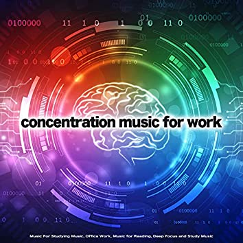 Concentration Music for Work: Music For Studying Music, Office Work, Music for Reading, Deep Focus and Study Music