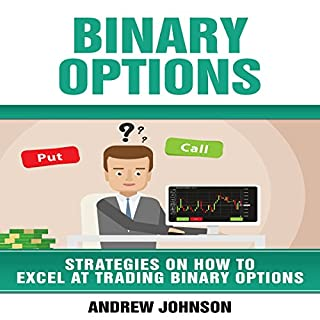 Binary Options: Strategies on How to Excel at Trading Binary Options cover art