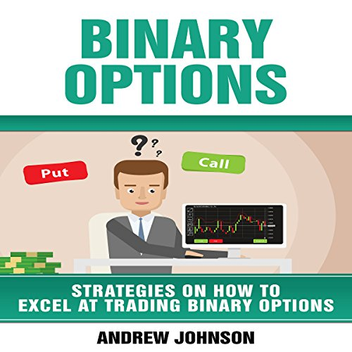 Binary Options: Strategies on How to Excel at Trading Binary Options audiobook cover art