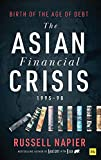 The Asian Financial Crisis 1995–98: Birth of the Age of Debt