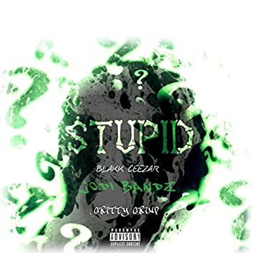 Stupid (feat. Gritty Grind)