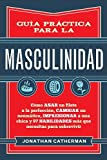 Guía Práctica Para La Masculinidad: Cómo Asar Un Filete a la Perfección,...