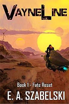 VayneLine: Fate Reset by [E.A. Szabelski]
