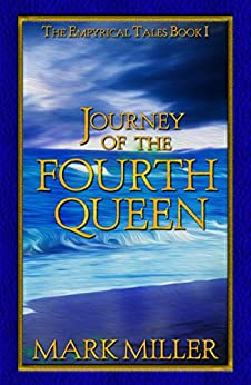 Journey of the Fourth Queen (The Empyrical Tales Book 1) by [Mark Miller]
