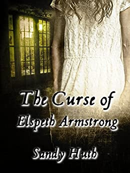 The Curse of Elspeth Armstrong by [Sandy Huth]
