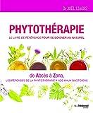 Phytothérapie Le livre de référence pour se soigner au naturel - De abcès à zona, les réponses