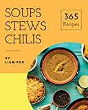 Soups, Stews and Chilis 365: Enjoy 365 Days With Soups, Stews And Chilis Recipes In Your O...