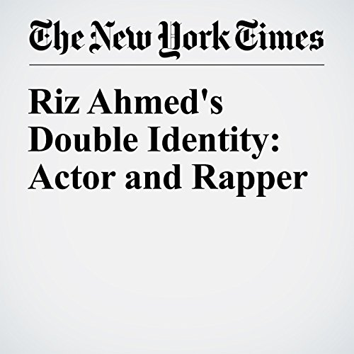 Riz Ahmed's Double Identity: Actor and Rapper audiobook cover art