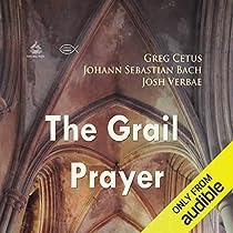 The Grail Prayer By Johann Sebastian Bach Greg Cetus Audiobook Audible Com
