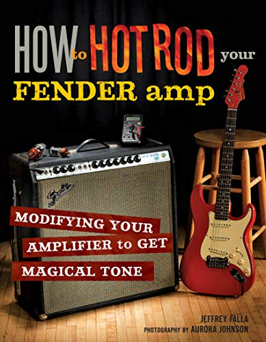 How to Hot Rod Your Fender Amp:Modifying your Amplifier for Magical Tone (English Edition)