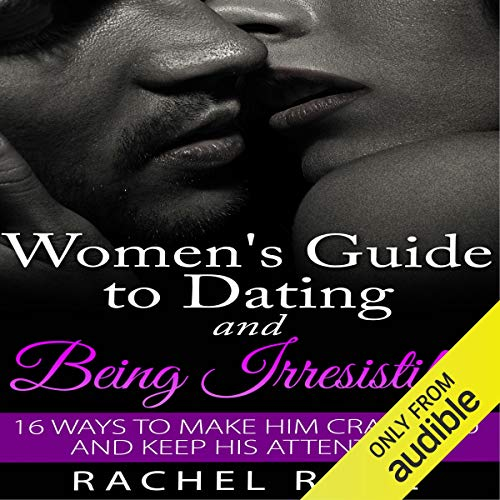 Dating: Women's Guide to Dating and Being Irresistible audiobook cover art