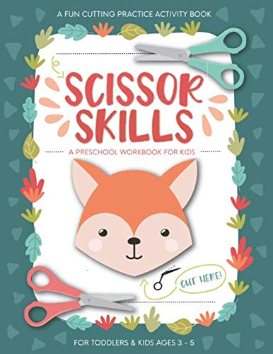 Scissor Skills Preschool Workbook for Kids: A Fun Cutting Practice Activity Book for Toddlers and Kids ages 3-5: Scissor Practice for Preschool ... 40 Pages of Fun Animals  Shapes and Patterns
