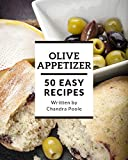 50 Easy Olive Appetizer Recipes: A Timeless Easy Olive Appetizer Cookbook (English Edition)