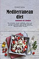 Mediterranean diet cookbook on a budget: The ultimate recipe cookbook, which can prevent diseases, lose weight quickly and get lean with amazing and delicious Mediterranean recipes