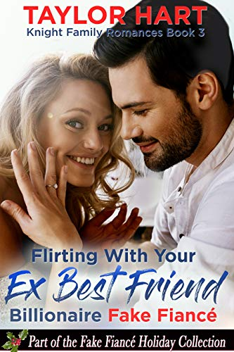Flirting with your Ex Best Friend Billionaire Fake Fiance: Part of the Fake Fian