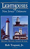 Lighthouses of New Jersey and Delaware: History, Mystery, Legends and Lore