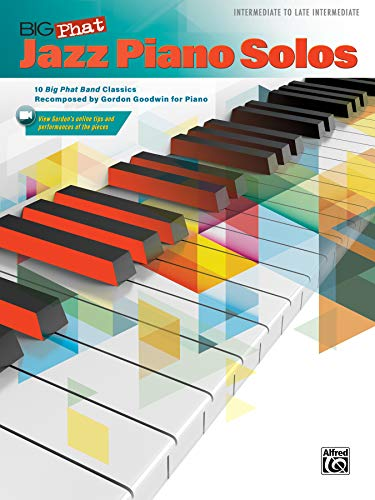 Big Phat Jazz Piano Solos: 10 Big Phat Band Classics Recomposed by Gordon Goodwin for Piano