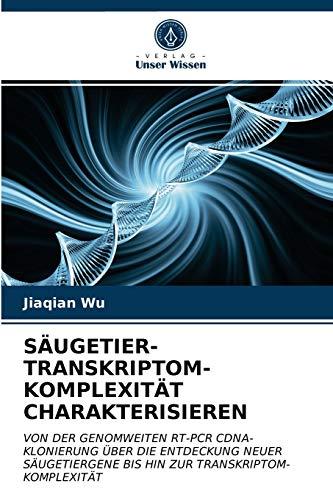 SÄUGETIER-TRANSKRIPTOM-KOMPLEXITÄT CHARAKTERISIEREN: VON DER GENOMWEITEN RT-PCR CDNA-KLONIERUNG ÜBER DIE ENTDECKUNG NEUER SÄUGETIERGENE BIS HIN ZUR TRANSKRIPTOM-KOMPLEXITÄT