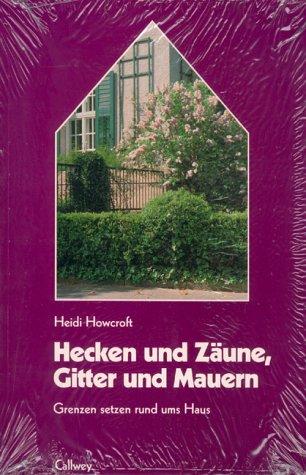 Hecken und Zäune, Gitter und Mauern: Grenzen setzen (... rund ums Haus)