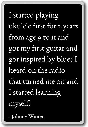 Ik begon te spelen ukulele eerste voor 2 jaar f. - Johnny Winter citaten koelkast magneet